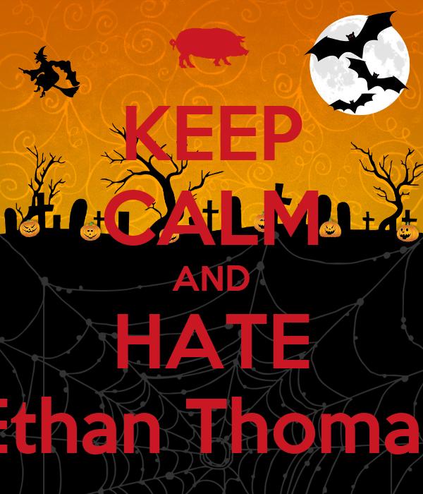 KEEP CALM AND HATE Ethan Thomas
