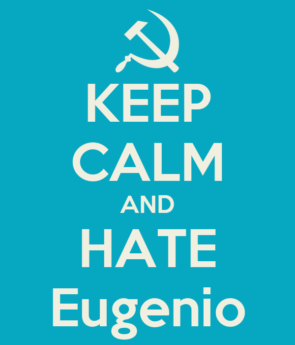 KEEP CALM AND HATE Eugenio