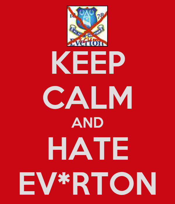 KEEP CALM AND HATE EV*RTON