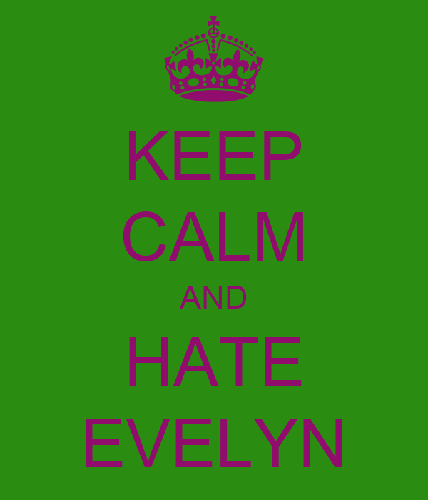 KEEP CALM AND HATE EVELYN
