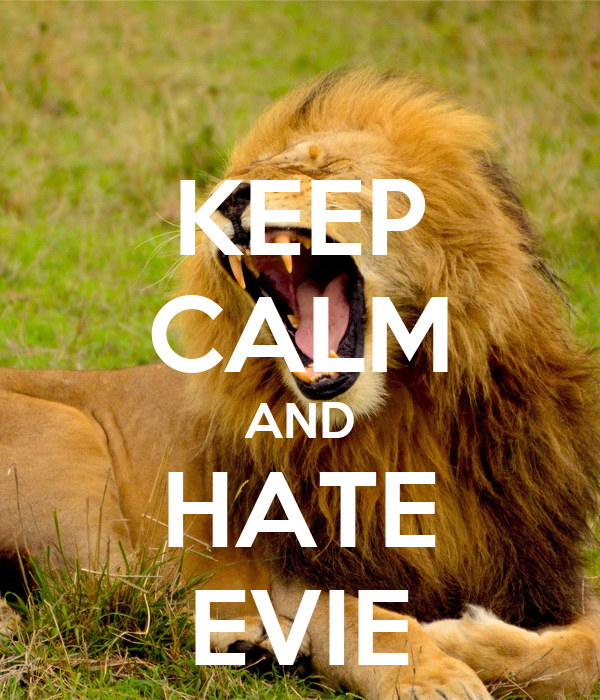 KEEP CALM AND HATE EVIE