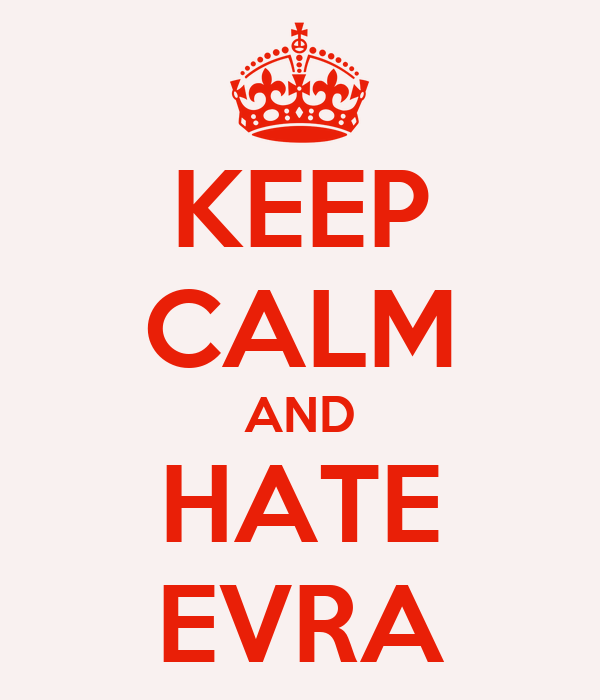 KEEP CALM AND HATE EVRA