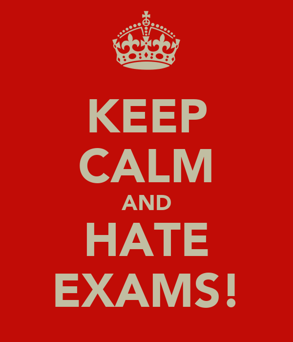 KEEP CALM AND HATE EXAMS!