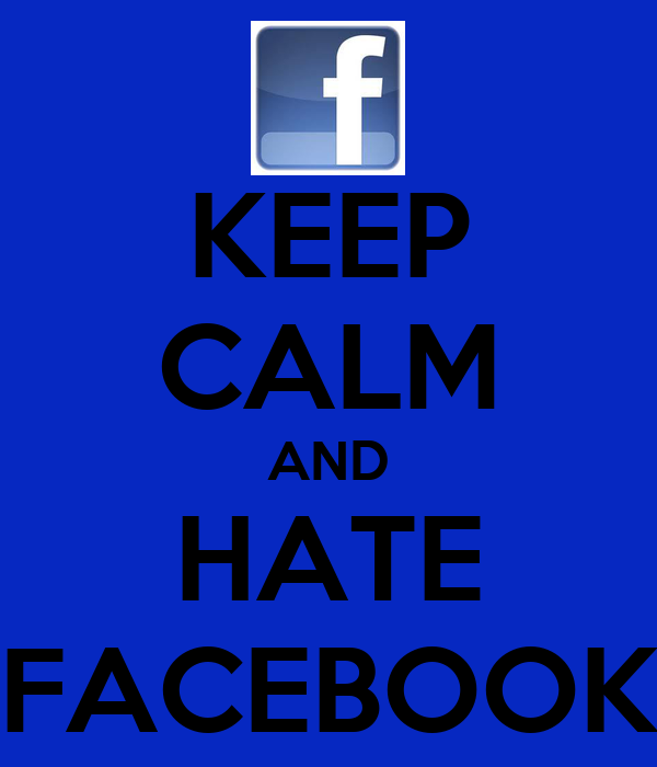 KEEP CALM AND HATE FACEBOOK