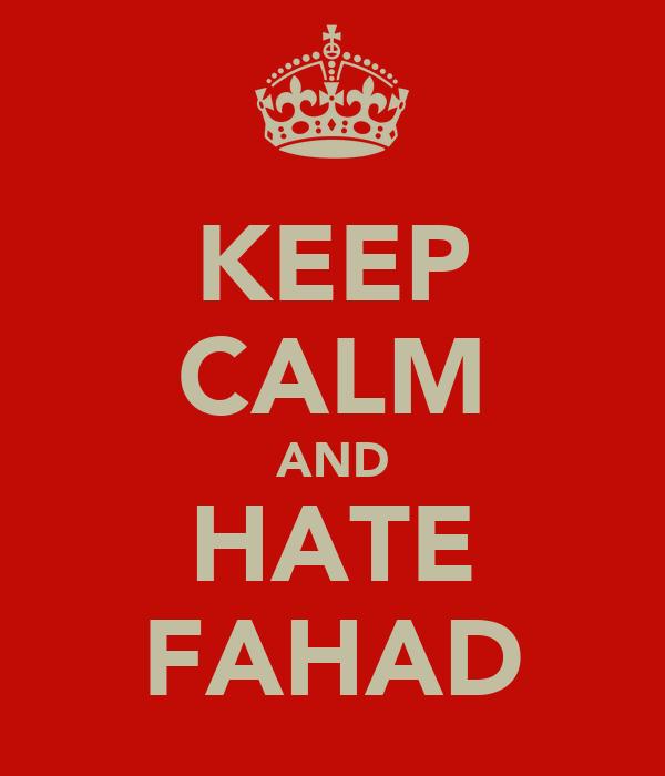 KEEP CALM AND HATE FAHAD