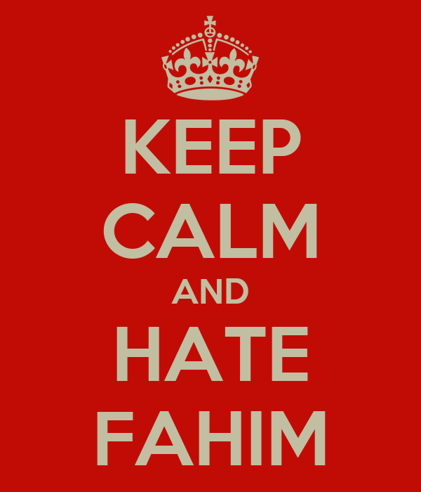 KEEP CALM AND HATE FAHIM