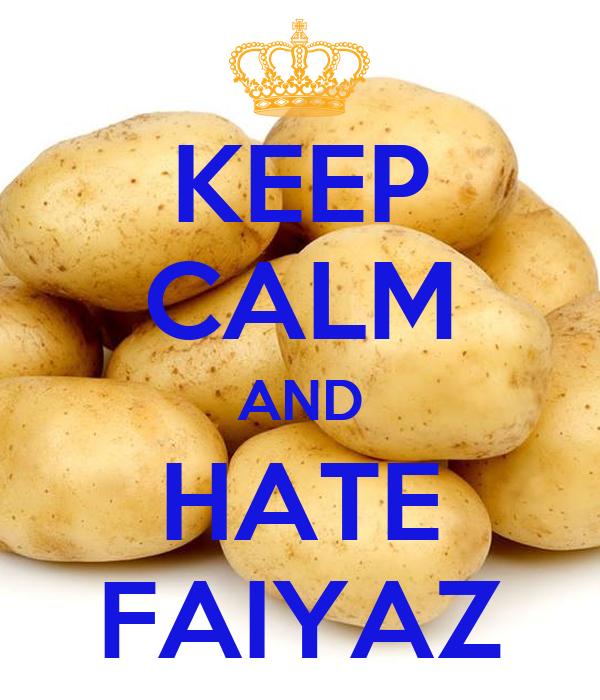 KEEP CALM AND HATE FAIYAZ