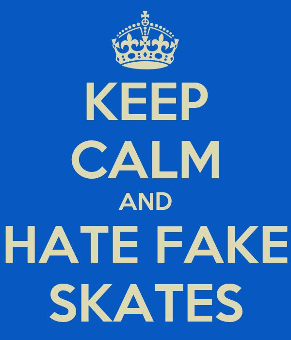 KEEP CALM AND HATE FAKE SKATES