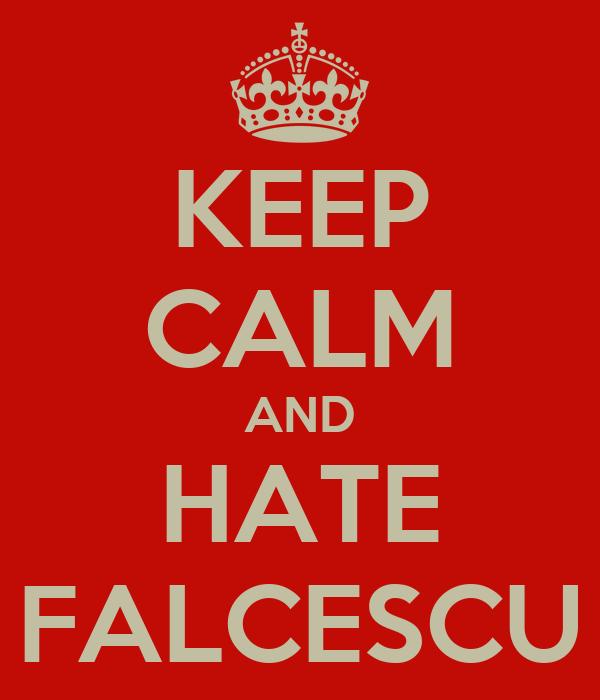KEEP CALM AND HATE FALCESCU
