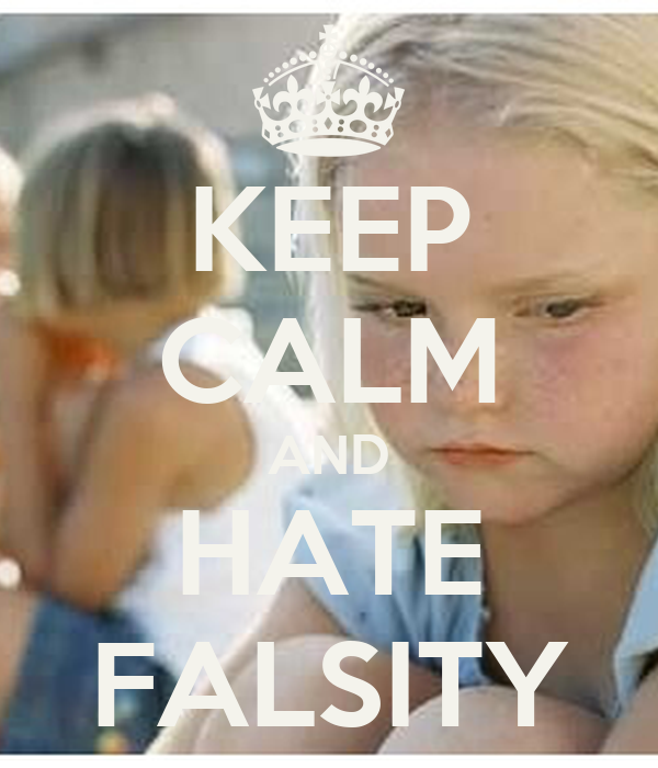 KEEP CALM AND HATE FALSITY