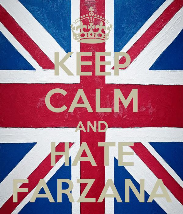 KEEP CALM AND HATE FARZANA
