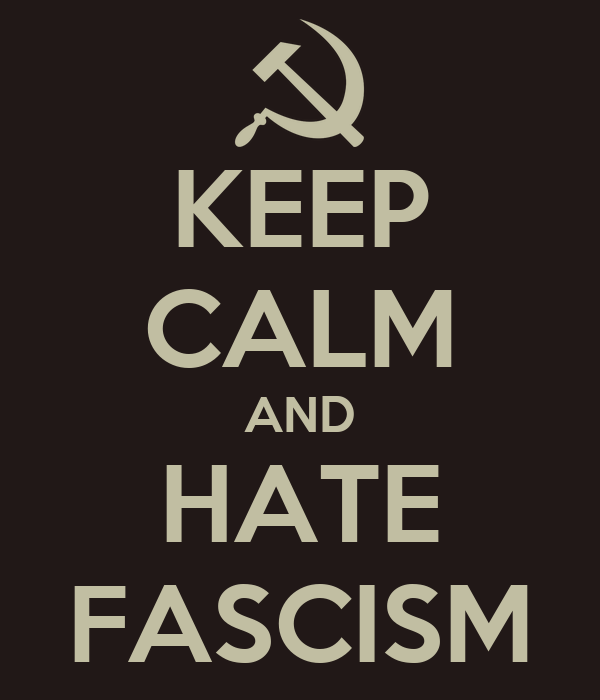 KEEP CALM AND HATE FASCISM
