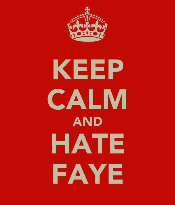KEEP CALM AND HATE FAYE