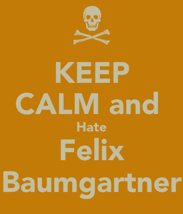 KEEP CALM and  Hate Felix Baumgartner