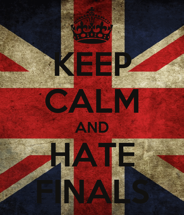 KEEP CALM AND HATE FINALS