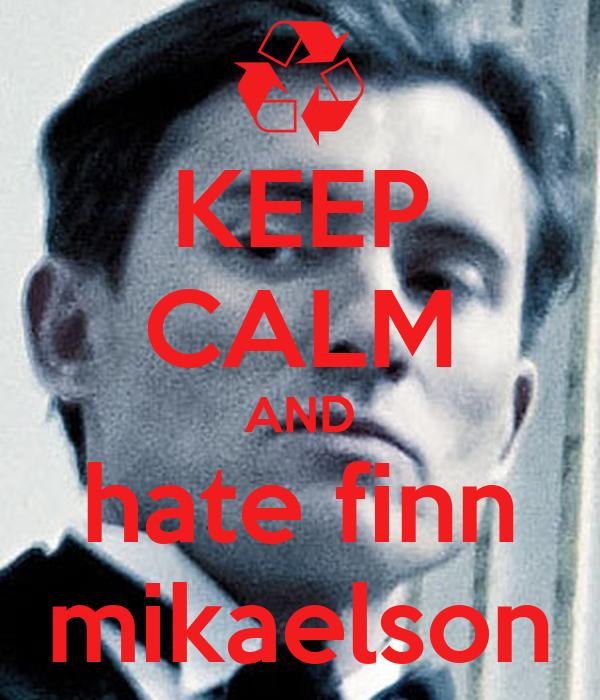 KEEP CALM AND hate finn mikaelson