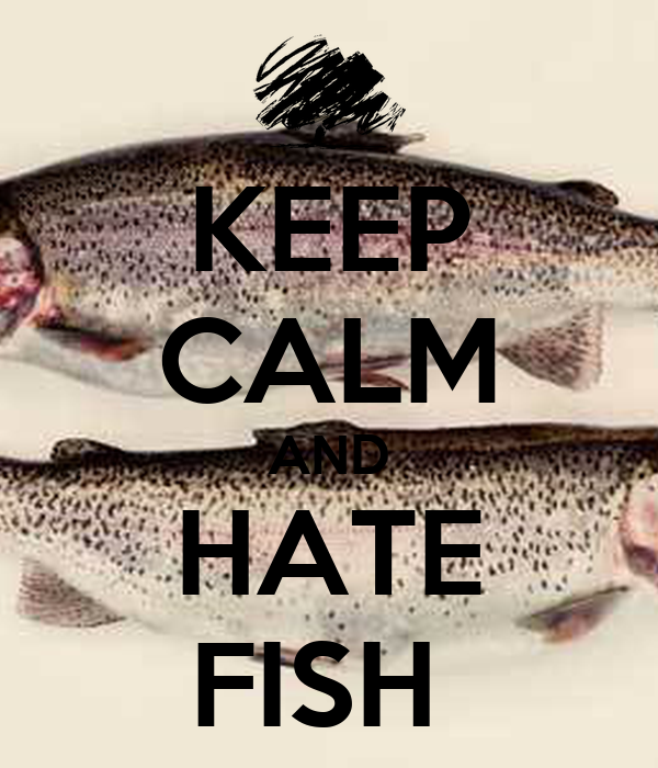 KEEP CALM AND HATE FISH