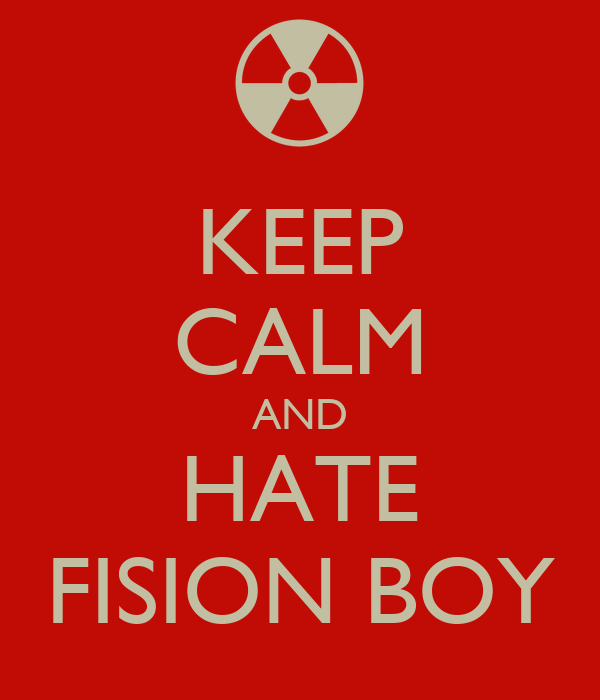 KEEP CALM AND HATE FISION BOY