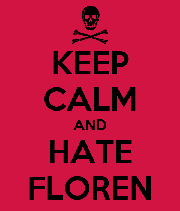 KEEP CALM AND HATE FLOREN