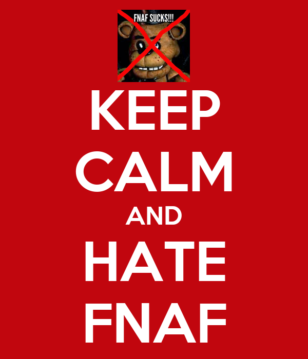 KEEP CALM AND HATE FNAF