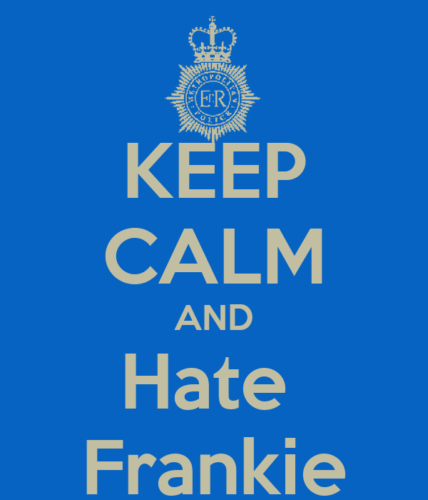 KEEP CALM AND Hate  Frankie