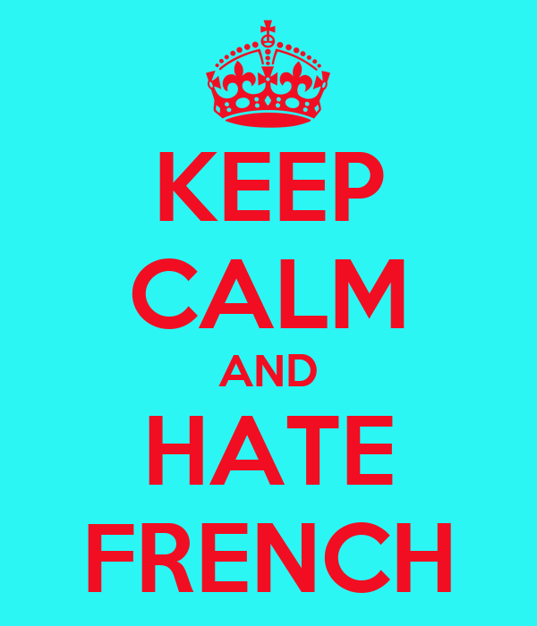 KEEP CALM AND HATE FRENCH