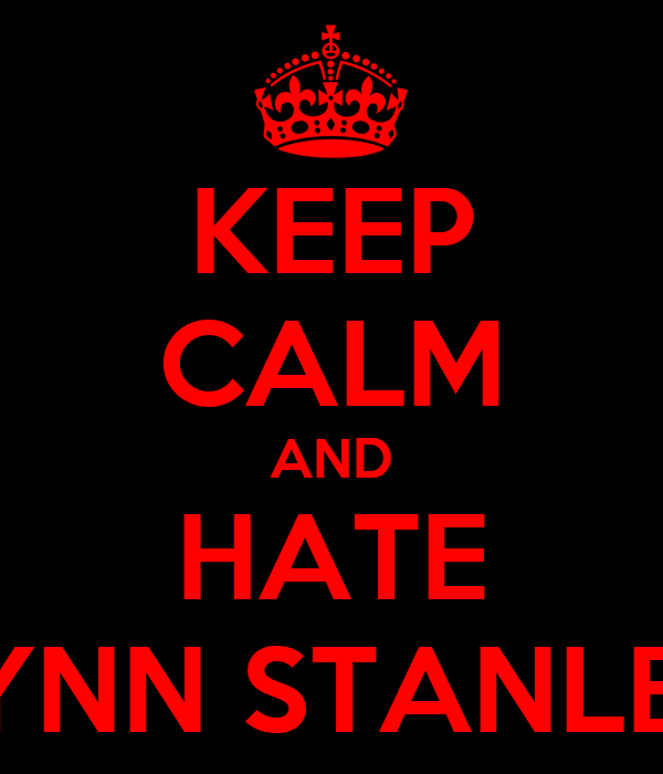 KEEP CALM AND HATE FYNN STANLEY