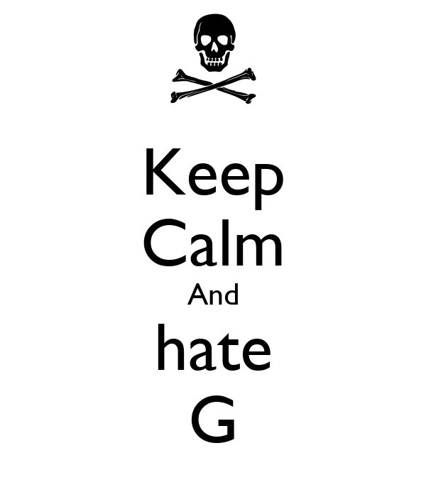 Keep Calm And hate G