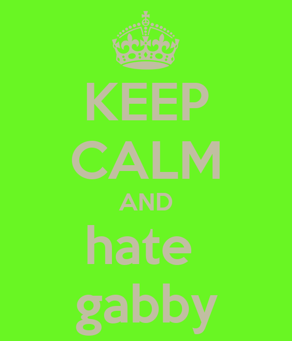 KEEP CALM AND hate  gabby