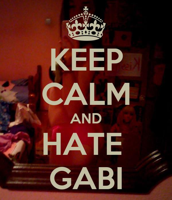 KEEP CALM AND HATE  GABI