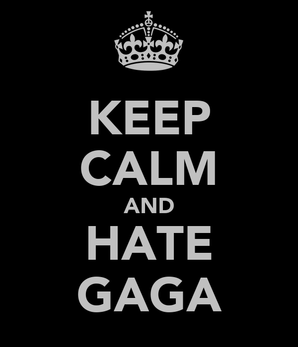 KEEP CALM AND HATE GAGA