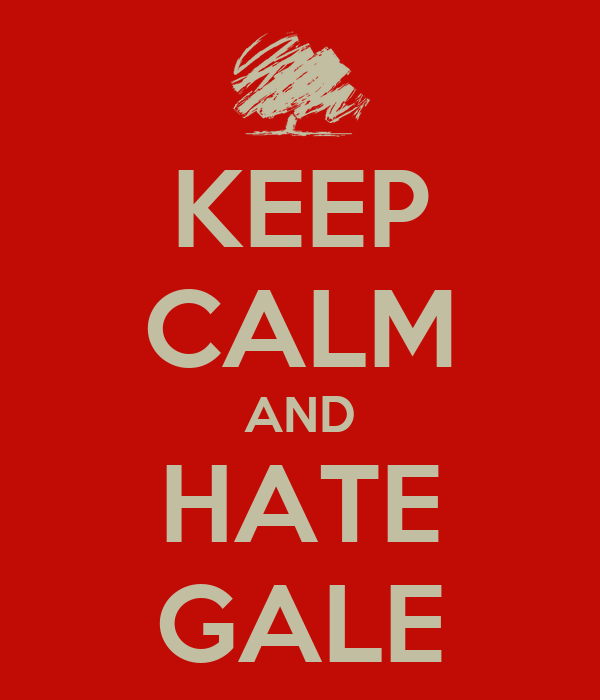 KEEP CALM AND HATE GALE