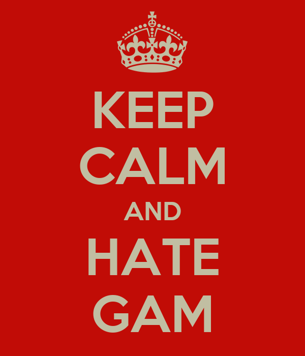 KEEP CALM AND HATE GAM