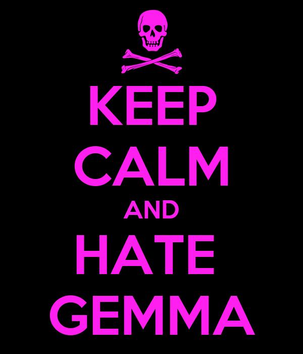 KEEP CALM AND HATE  GEMMA