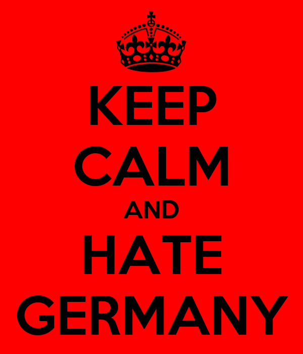 KEEP CALM AND HATE GERMANY