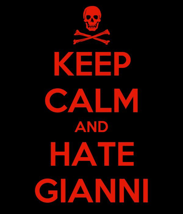 KEEP CALM AND HATE GIANNI