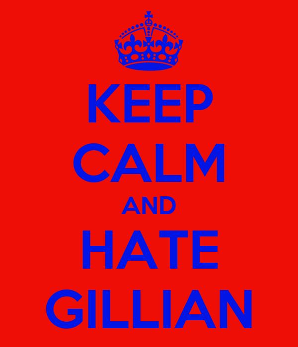 KEEP CALM AND HATE GILLIAN