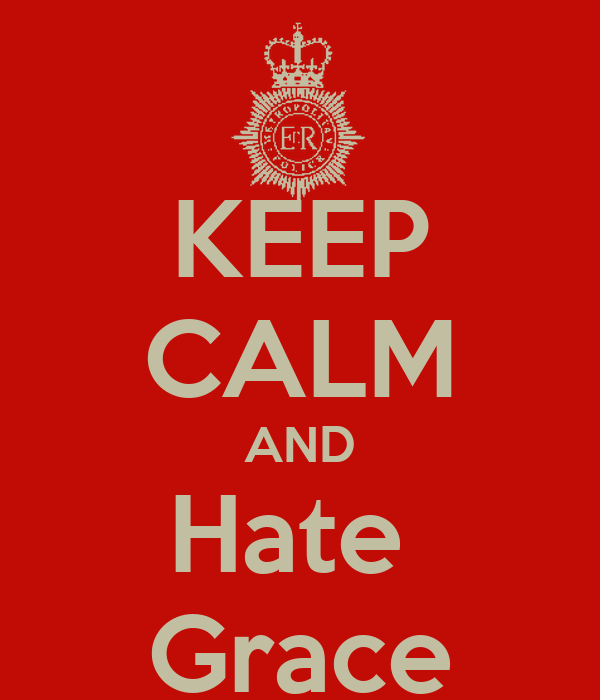 KEEP CALM AND Hate  Grace