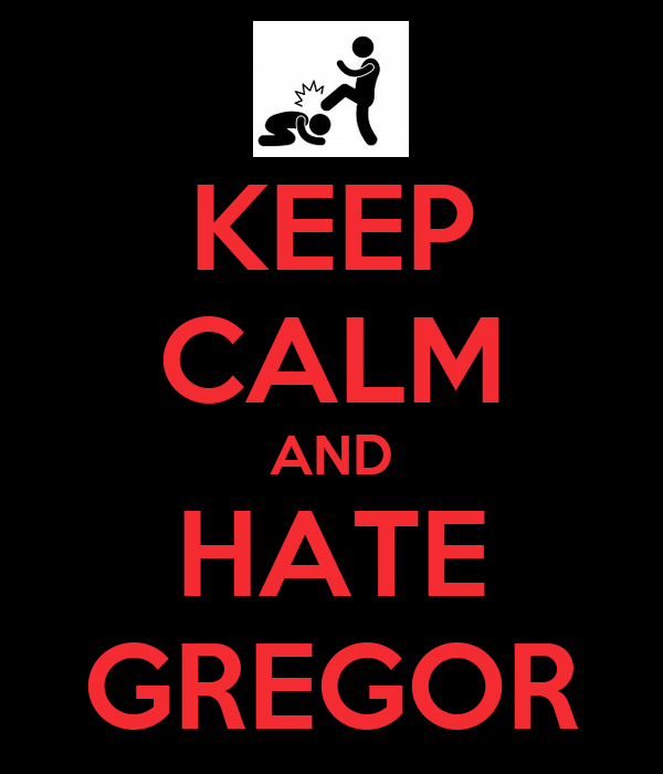 KEEP CALM AND HATE GREGOR