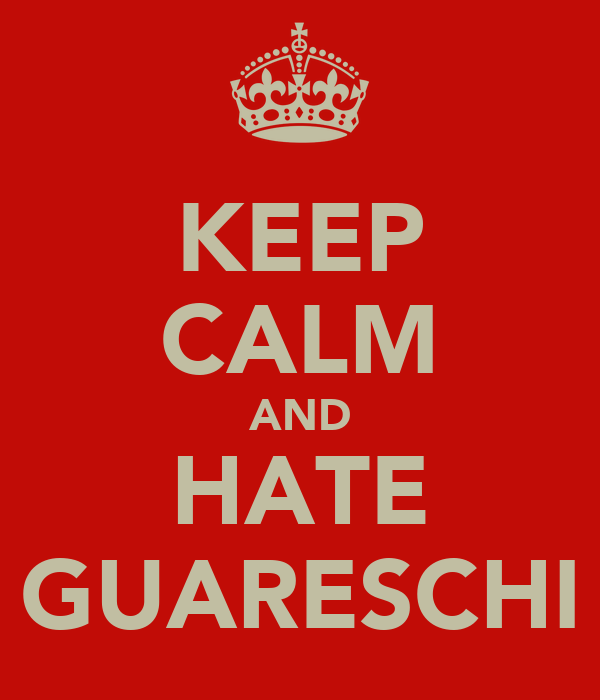 KEEP CALM AND HATE GUARESCHI