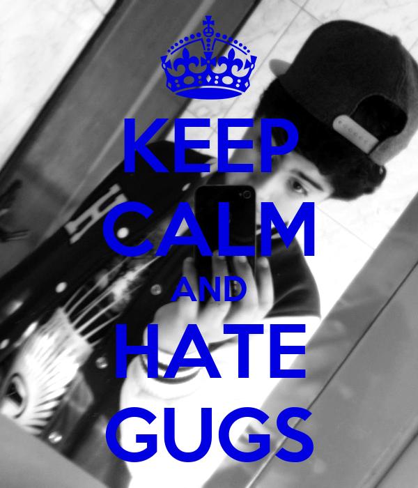 KEEP CALM AND HATE GUGS