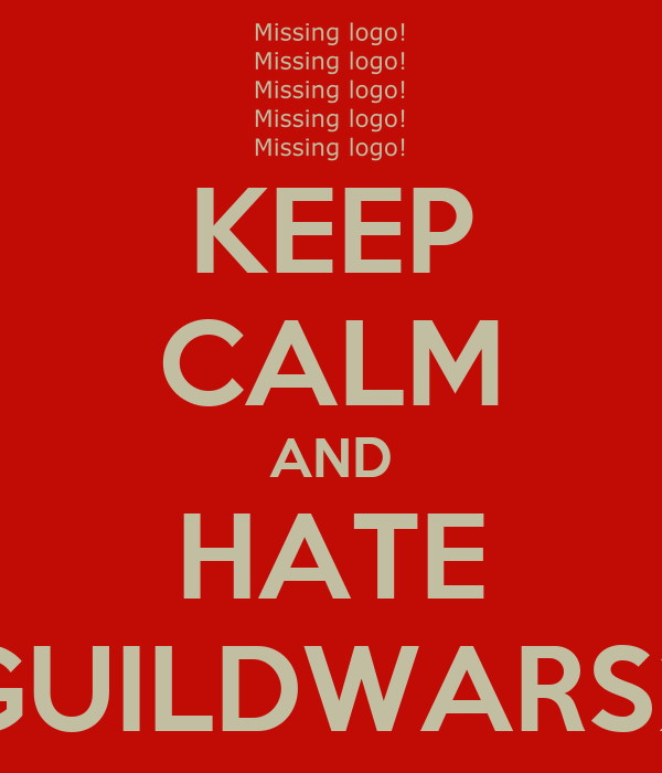 KEEP CALM AND HATE GUILDWARS2