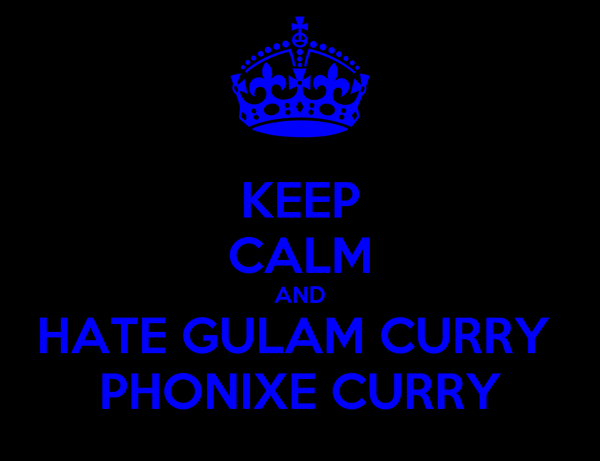 KEEP CALM AND HATE GULAM CURRY  PHONIXE CURRY