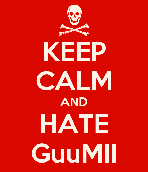 KEEP CALM AND HATE GuuMII