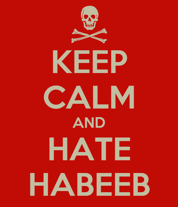 KEEP CALM AND HATE HABEEB