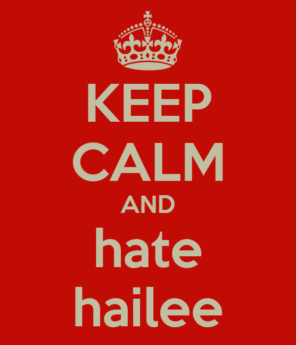 KEEP CALM AND hate hailee
