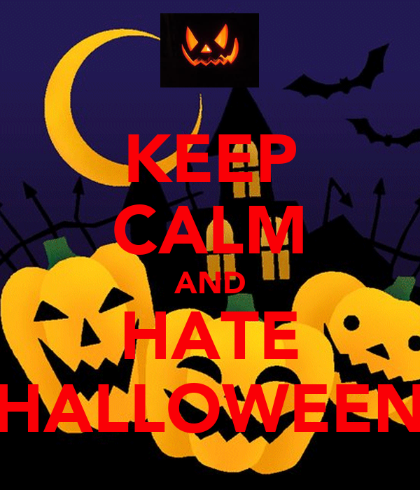 KEEP CALM AND HATE HALLOWEEN
