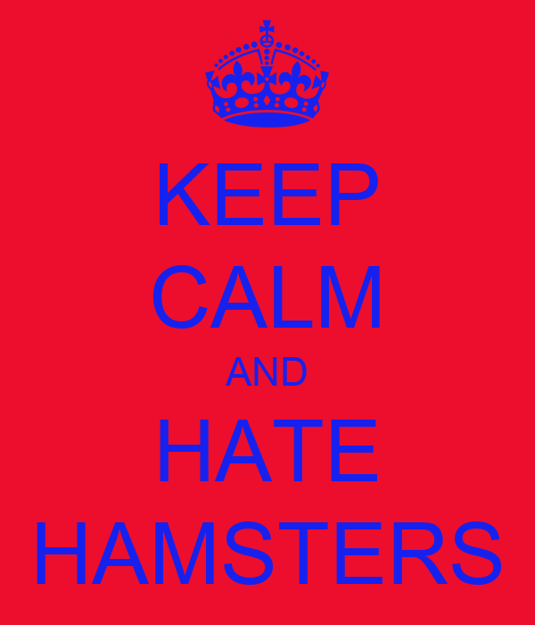 KEEP CALM AND HATE HAMSTERS