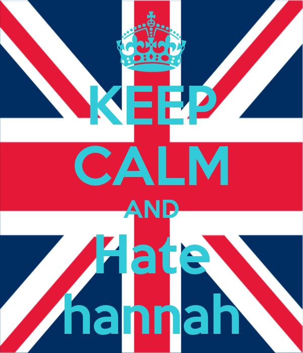 KEEP CALM AND Hate hannah