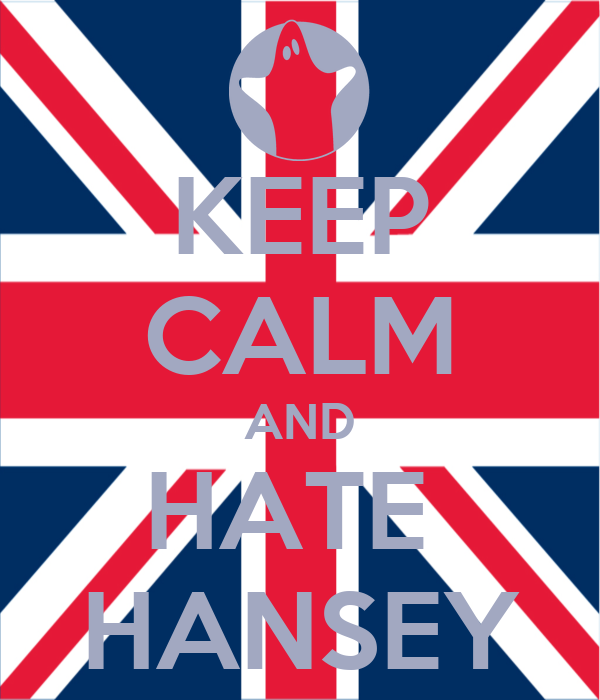 KEEP CALM AND HATE  HANSEY